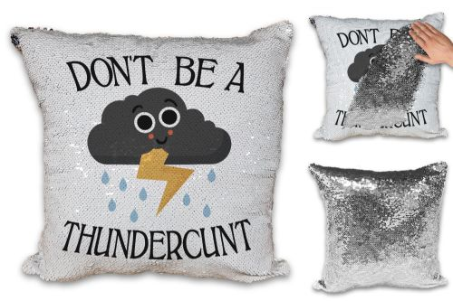 Don't Be A Thundercunt Funny Rude Thundercloud Sequin Reveal Magic Cushion Cover